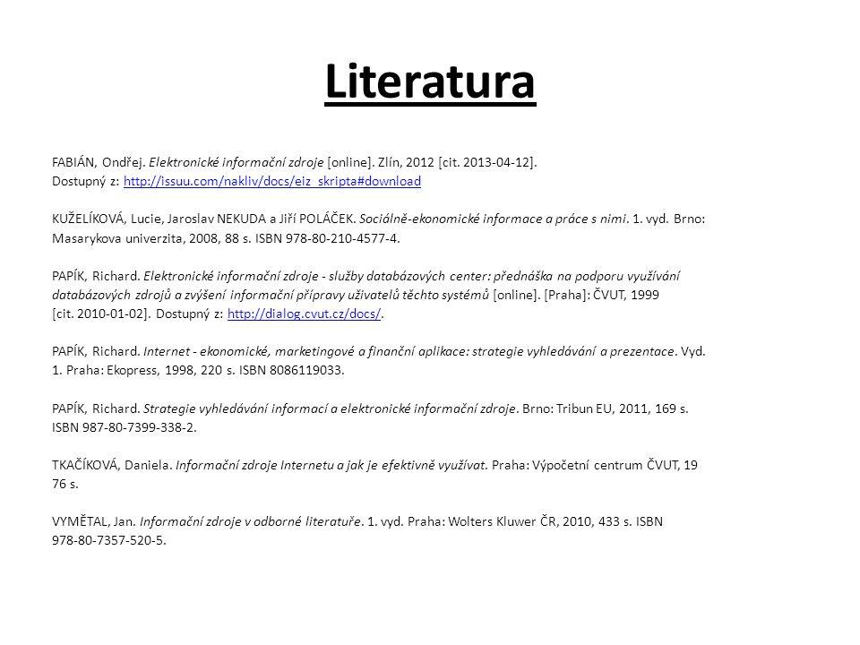 Literatura FABIÁN, Ondřej. Elektronické informační zdroje [online]. Zlín, 2012 [cit. 2013-04-12].